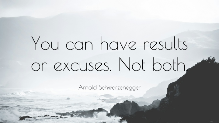 536852-Arnold-Schwarzenegger-Quote-You-can-have-results-or-excuses-Not.jpg