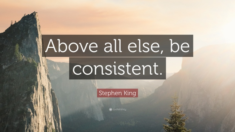 77566-Stephen-King-Quote-Above-all-else-be-consistent